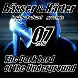Bässer & Härter Podcast #07/2016 presents The Dark Lord of the Underground