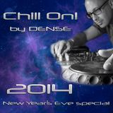 Chill On! by Dense - New Year's Eve special 2014-12-31 - 16 hours in the mix (extract)