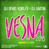 DJ DENIS RUBLEV & DJ ANTON - VESNA 2015 (DEEP EDITION)