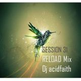 session 31 reload mix -acidfaith