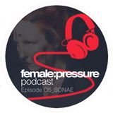 female:pressure podcast Episode 05: Sonae