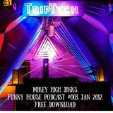 Mikey High Jinks - January 2012 - Funky House Podcast #003