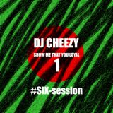DJ CHEEZY - Show me that you Loyal 1  #SIX session