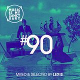 MUSIC IS MY SANCTUARY Show #90 - Selected by Lexis