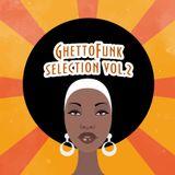 Ghetto Funk selection vol. 2