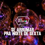 #29 - SEIS MÚSICAS PARA SE ARRUMAR PRA NOITE DE SEXTA