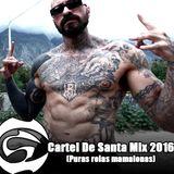 Cartel De Santa Mix 2016 puras rolas Mamalonas  #PCDSALVC