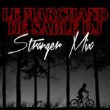 Le Marchand de Sable - Stranger Mix