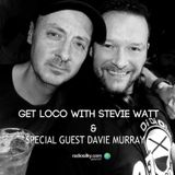 GetLoco with Stevie Watt live on radiosilky.com with special guest DJ Davie Murray 28/03/2020