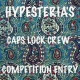 Hypesteria's CAPS LOCK CREW Competition Entry