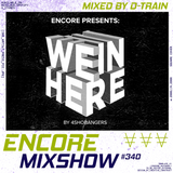 Encore Mixshow 340 #WEINHERE Special by D-Train & 4SHOBANGERS