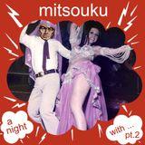 A Night With Mitsouku pt.2