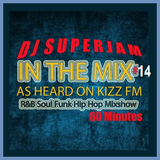 "DJ Superjam Kiss FM Radio Show ""IN THE MIX"" #14 pt1"