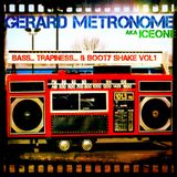 Gerard Metronome aka Iceone - Bass... Trapiness... & Booty Shake Vol.1