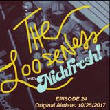 THE LOOSENESS with NICKFRESH - Episode #24 - 10/25/2017