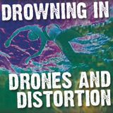 DROWNING IN DRONES AND DISTORTION - Messengers Of Neo Psychedelia