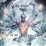 """""""The Point of an AfterLife"""" w/dj @ngel"""