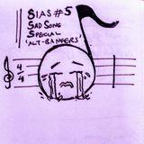 SIAS #5: SAD SONG SPECIAL / 'ALT-BANGERS'