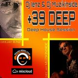 Dj Ienz & Dj Muzikinside +39 DEEP (Deep House Session)
