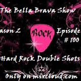 The Bella Brava Show - Season 2 Episode 100 - Hard Rock Double Shots