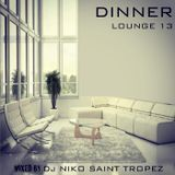 DINNER LOUNGE 13. Mixed by Dj NIKO SAINT TROPEZ