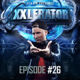 Villain Presents XXlerator - Episode #26