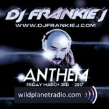 ANTHEM FRIDAY, MARCH 3RD 2017 - DJ FRANKIE J