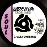 Super Soul Disco Party DJ Alex Gutierrez