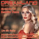 Dreamland Episode 73, January 17th, 2018, Beautiful Trance Edition