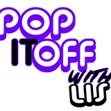 Pop it Off With Lis (8/23/14)