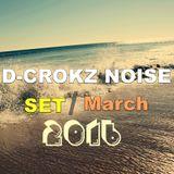 D-CROKZ NOISE - Best Set Mix March 2016 [MELBOURNE BOUNCE , BIGROOM HOUSE]