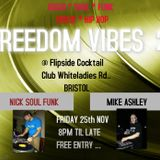 FREEDOM VIBES 2 @ Flipside Cocktail Club /Friday 25th November / NICK SOUL FUNK / MIKE ASHLEY