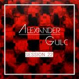 Alexander Guilc DJ: Session 22