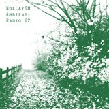 NoxlayTM - Ambient Radio pt.2