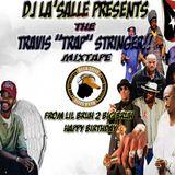 Dj La'Selle presents...Travis 'Trap' Stringer Happy Birthday Mix
