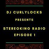 Dj CurlyLocks Presents StereoKing Radio Episode 1