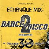 ECHENIQUE MIX - DANCE 2 DISCO 1 (2016) [30 Years In The Mix]