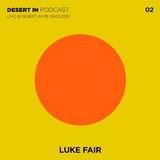 Desert in Podcast 02 - Luke Fair Live - 09.02.19