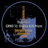 Shocka b2b Prizm @ Grounded Podcast GRND #51
