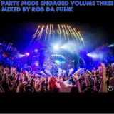 Party Mode Engaged Vol.3 - Mixed By Rob Da Funk - September 2014 Mix