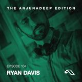 The Anjunadeep Edition 104 with Ryan Davis