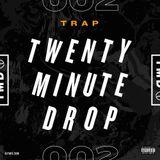 #TwentyMinuteDrop 002 — TRAP (Explicit)