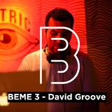 BEME 3 - David Groove