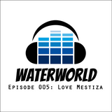 Waterworld Radio 005: Love Mestiza