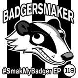 #SmakMyBadger EP119