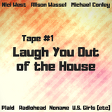Tape 1: Laugh You Out of the House