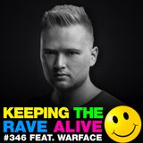 Keeping The Rave Alive Episode 346 feat. Warface