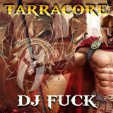 TARRACORE PODCAST 006 by Dj Fuck