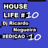 HOUSE LIFE EDIÇÃO 10 (DJ RICARDO NOGUEIRA )