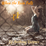 When the Rain Falls - DJ Anthony Vasquez